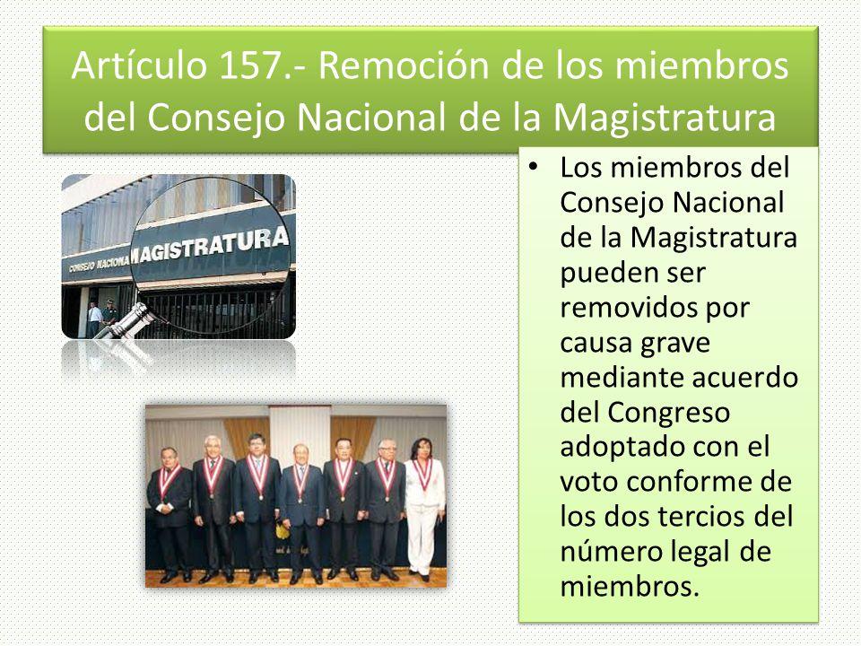 Artículo 157.- Remoción de los miembros del Consejo Nacional de la Magistratura