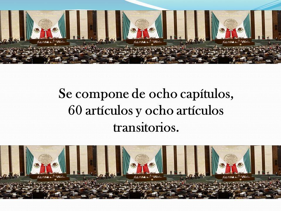 Se compone de ocho capítulos, 60 artículos y ocho artículos transitorios.
