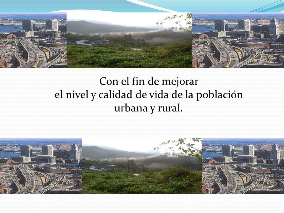 el nivel y calidad de vida de la población urbana y rural.