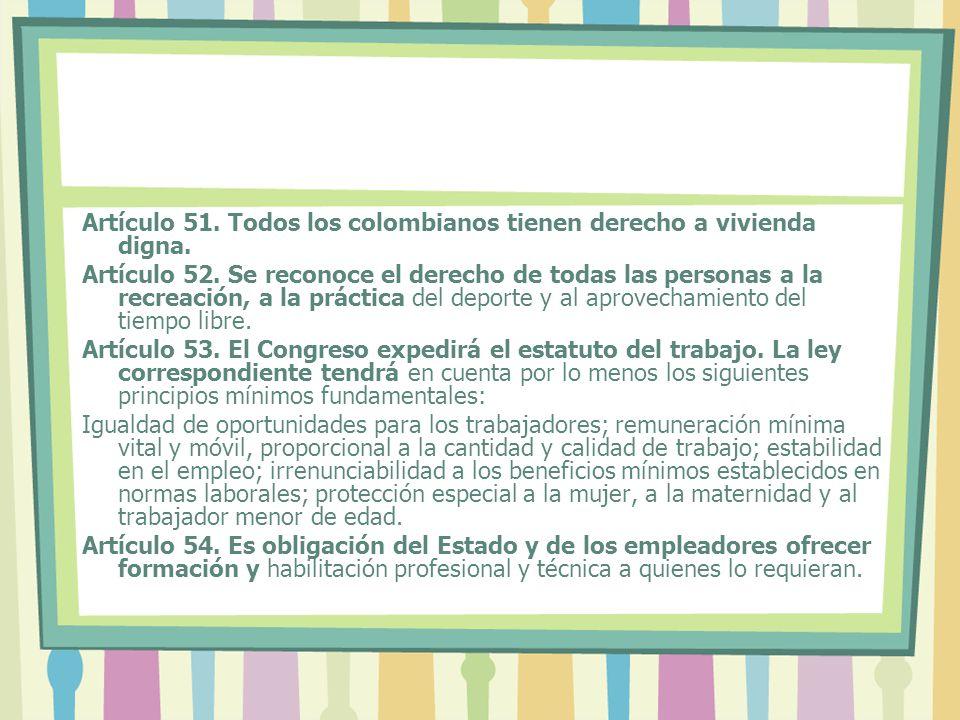 Artículo 51. Todos los colombianos tienen derecho a vivienda digna