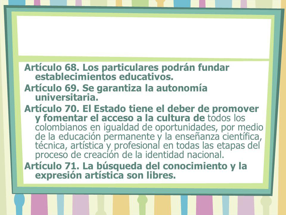 Artículo 68. Los particulares podrán fundar establecimientos educativos.