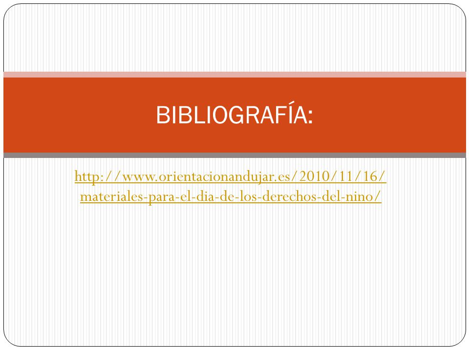 BIBLIOGRAFÍA: http://www.orientacionandujar.es/2010/11/16/ materiales-para-el-dia-de-los-derechos-del-nino/