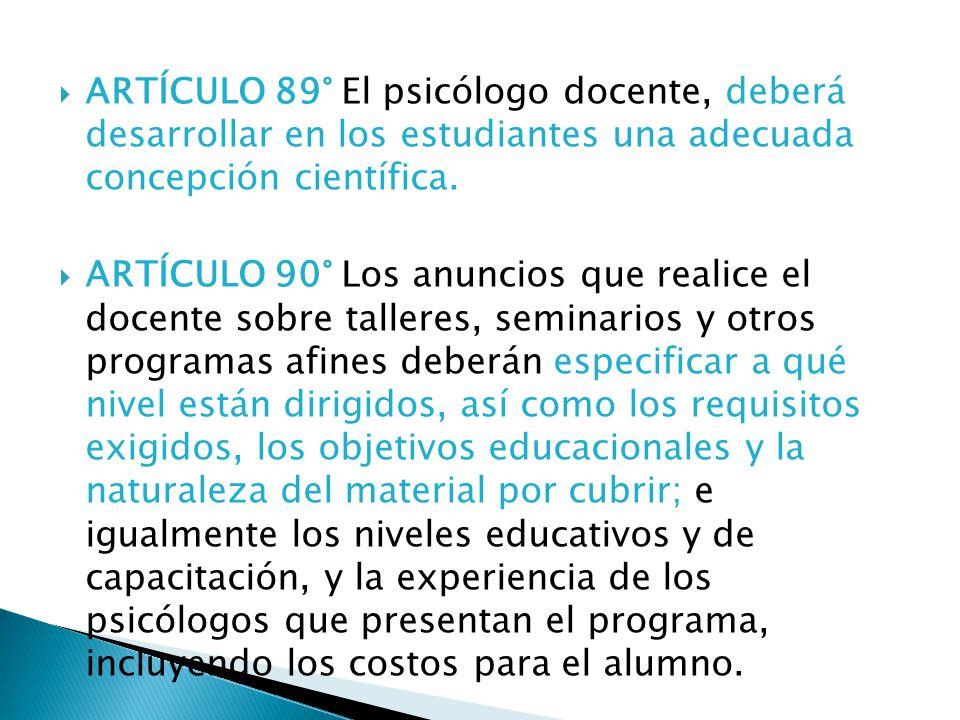 ARTÍCULO 89° El psicólogo docente, deberá desarrollar en los estudiantes una adecuada concepción científica.