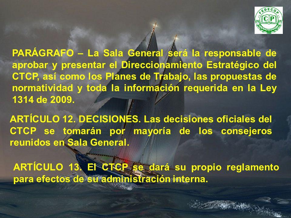 PARÁGRAFO – La Sala General será la responsable de aprobar y presentar el Direccionamiento Estratégico del CTCP, así como los Planes de Trabajo, las propuestas de normatividad y toda la información requerida en la Ley 1314 de 2009.