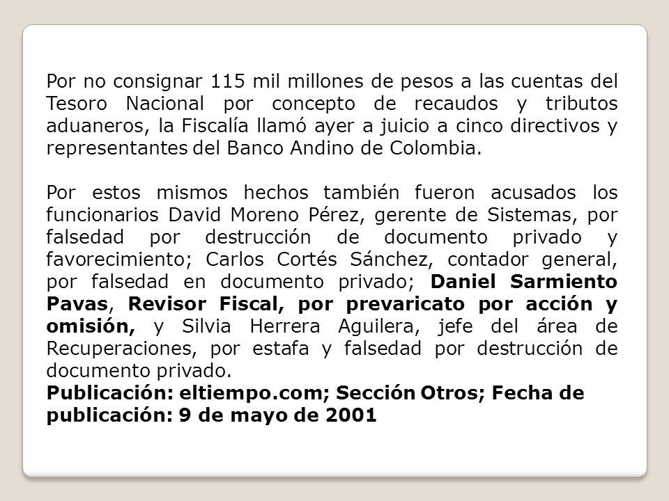 Por no consignar 115 mil millones de pesos a las cuentas del Tesoro Nacional por concepto de recaudos y tributos aduaneros, la Fiscalía llamó ayer a juicio a cinco directivos y representantes del Banco Andino de Colombia.