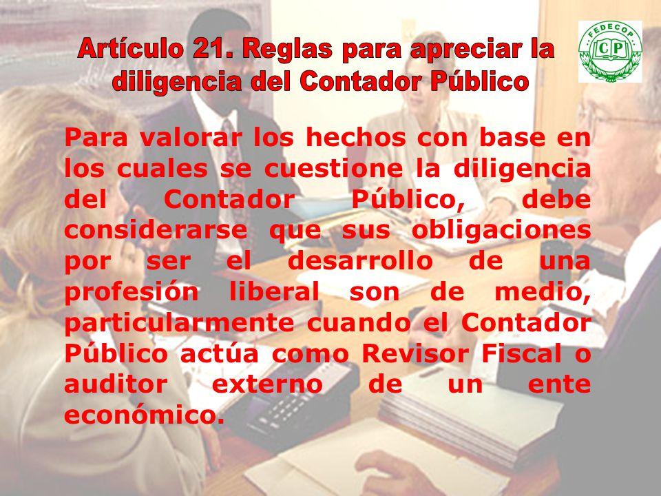 Artículo 21. Reglas para apreciar la diligencia del Contador Público