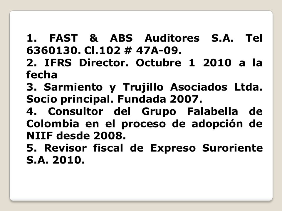 1. FAST & ABS Auditores S.A. Tel 6360130. Cl.102 # 47A-09.