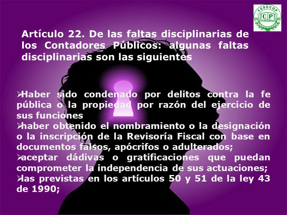 Artículo 22. De las faltas disciplinarias de los Contadores Públicos: algunas faltas disciplinarias son las siguientes