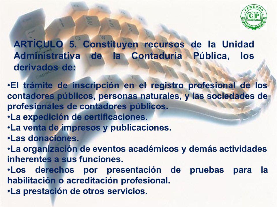 ARTÍCULO 5. Constituyen recursos de la Unidad Administrativa de la Contaduría Pública, los derivados de: