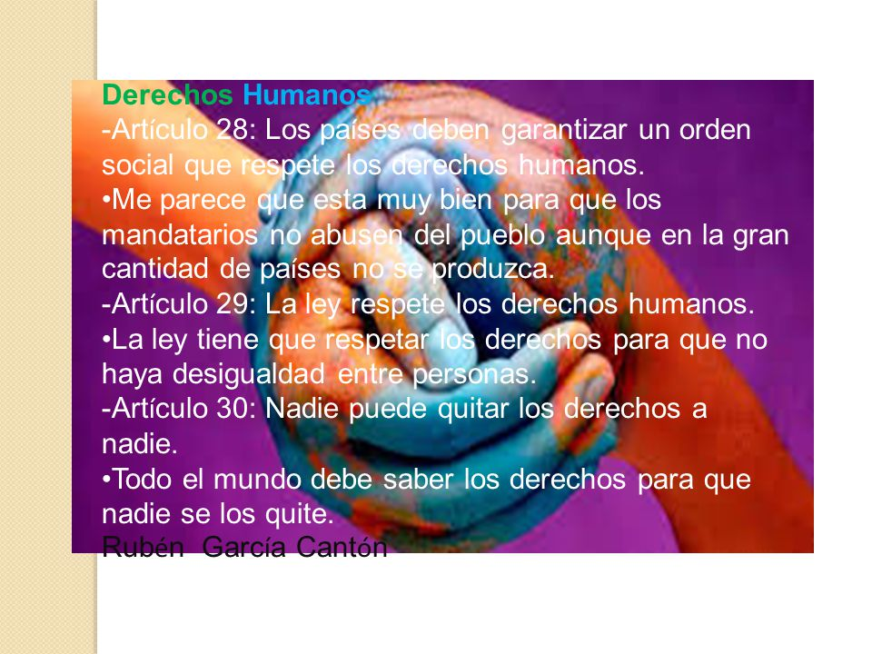 Derechos Humanos -Artículo 28: Los países deben garantizar un orden social que respete los derechos humanos.