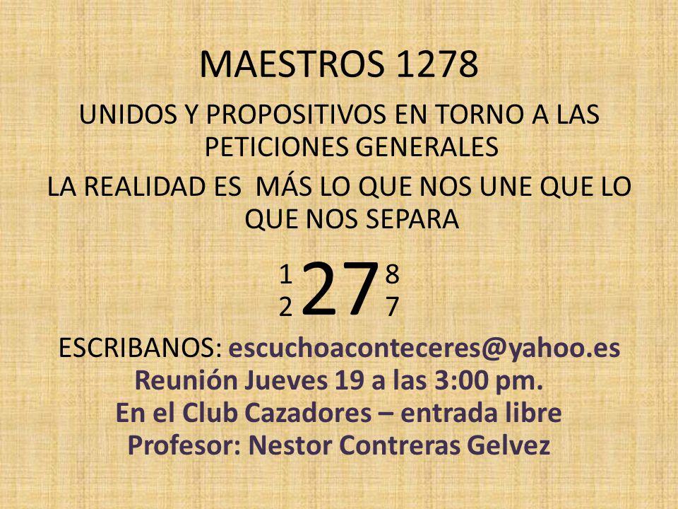 MAESTROS 1278 UNIDOS Y PROPOSITIVOS EN TORNO A LAS PETICIONES GENERALES. LA REALIDAD ES MÁS LO QUE NOS UNE QUE LO QUE NOS SEPARA.