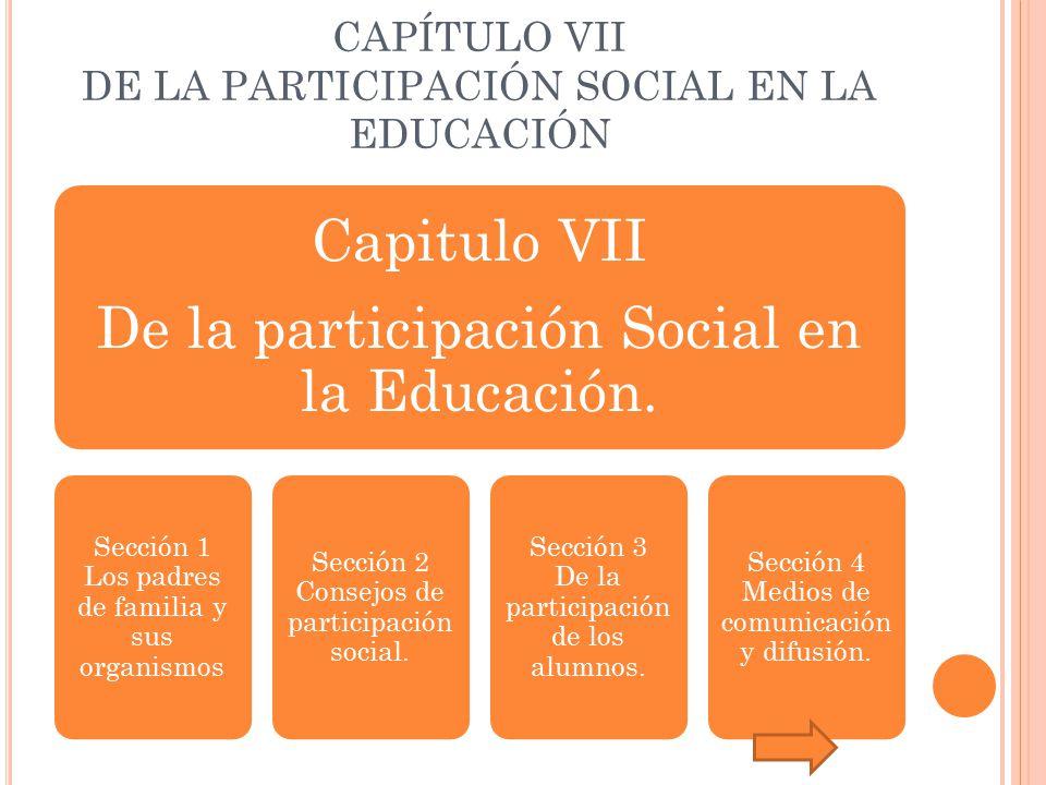 CAPÍTULO VII DE LA PARTICIPACIÓN SOCIAL EN LA EDUCACIÓN