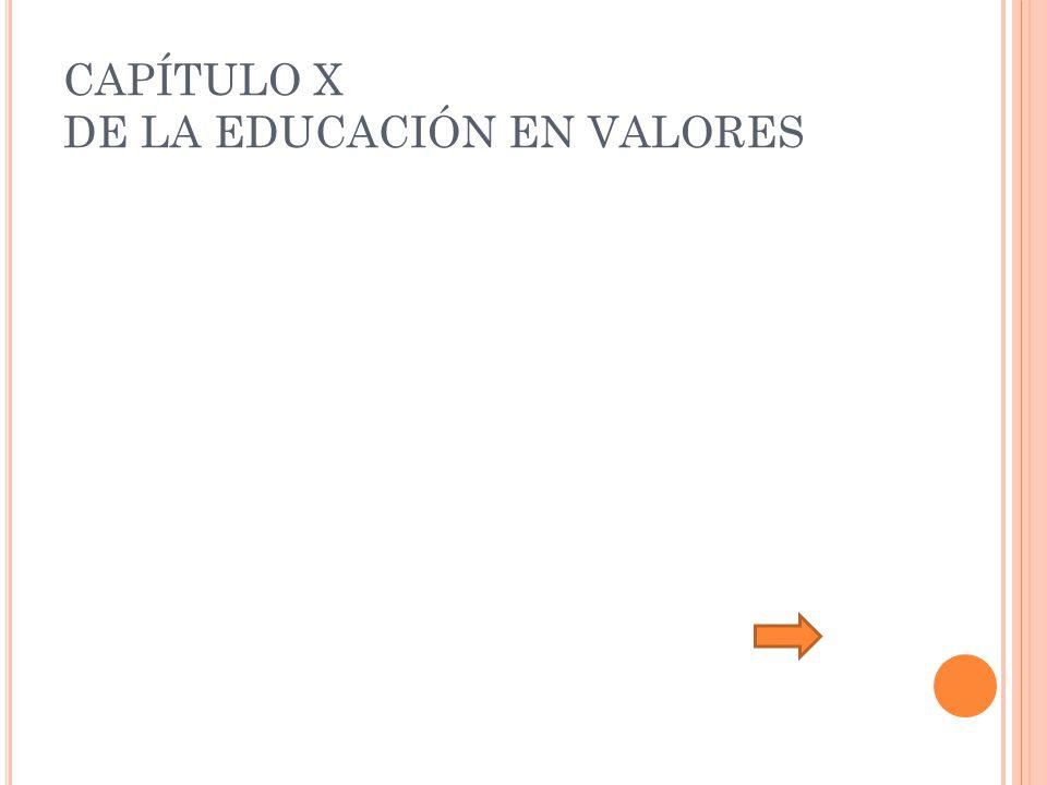 CAPÍTULO X DE LA EDUCACIÓN EN VALORES