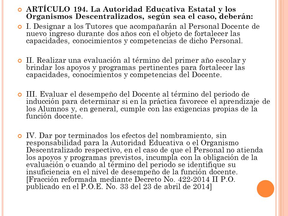ARTÍCULO 194. La Autoridad Educativa Estatal y los Organismos Descentralizados, según sea el caso, deberán: