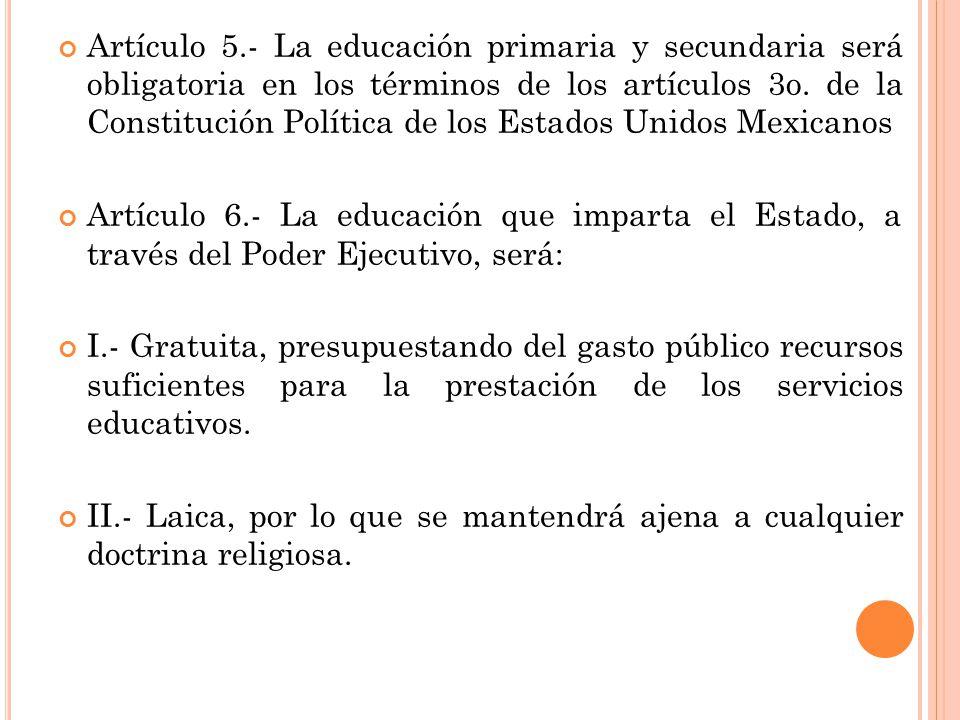 Artículo 5.- La educación primaria y secundaria será obligatoria en los términos de los artículos 3o. de la Constitución Política de los Estados Unidos Mexicanos