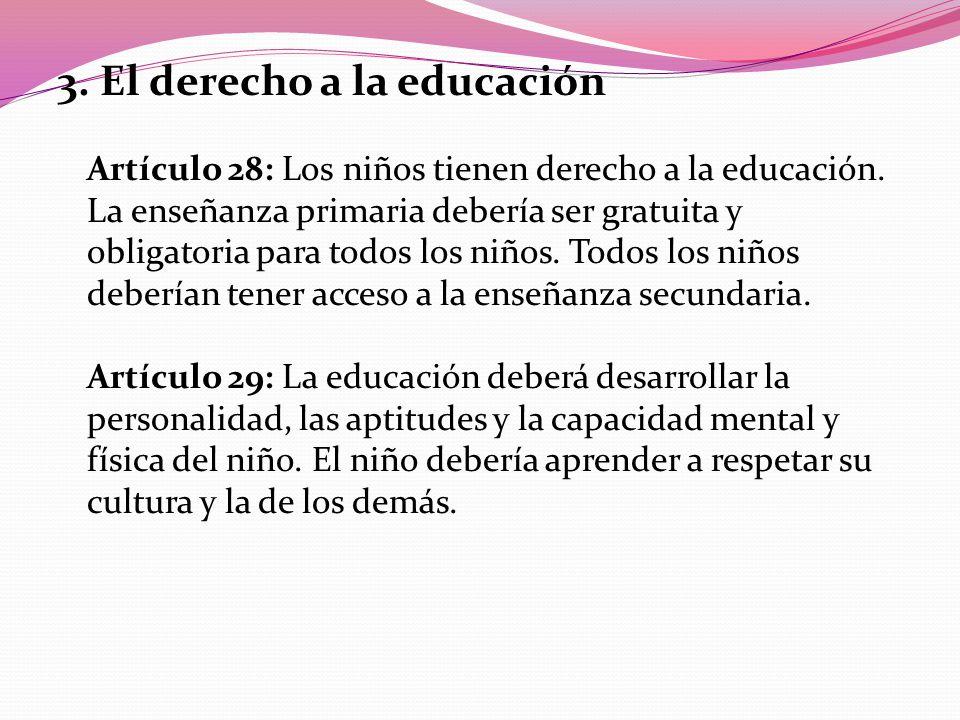 3. El derecho a la educación Artículo 28: Los niños tienen derecho a la educación.