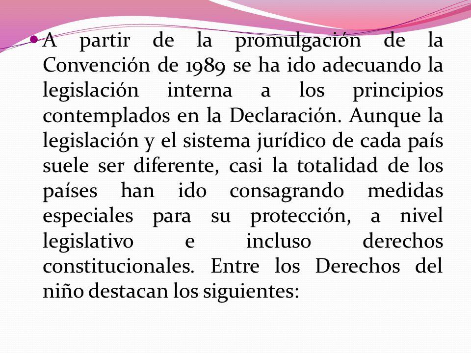 A partir de la promulgación de la Convención de 1989 se ha ido adecuando la legislación interna a los principios contemplados en la Declaración.