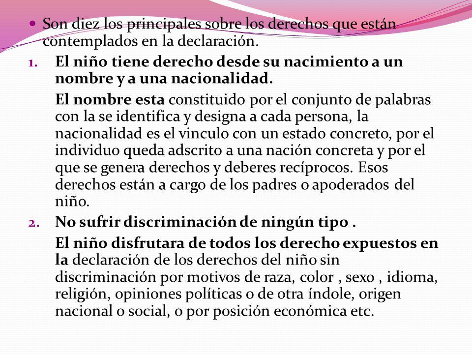 Son diez los principales sobre los derechos que están contemplados en la declaración.