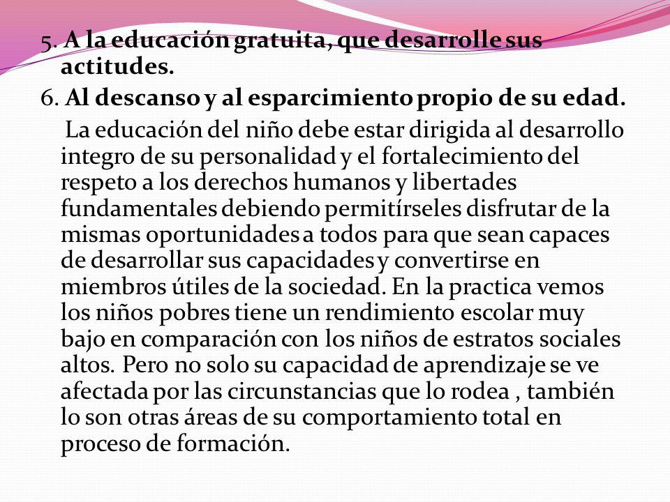 5. A la educación gratuita, que desarrolle sus actitudes.