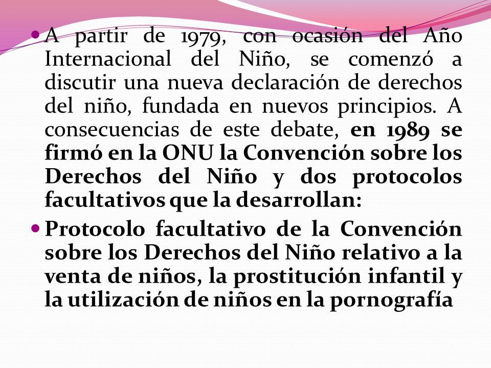 A partir de 1979, con ocasión del Año Internacional del Niño, se comenzó a discutir una nueva declaración de derechos del niño, fundada en nuevos principios. A consecuencias de este debate, en 1989 se firmó en la ONU la Convención sobre los Derechos del Niño y dos protocolos facultativos que la desarrollan: