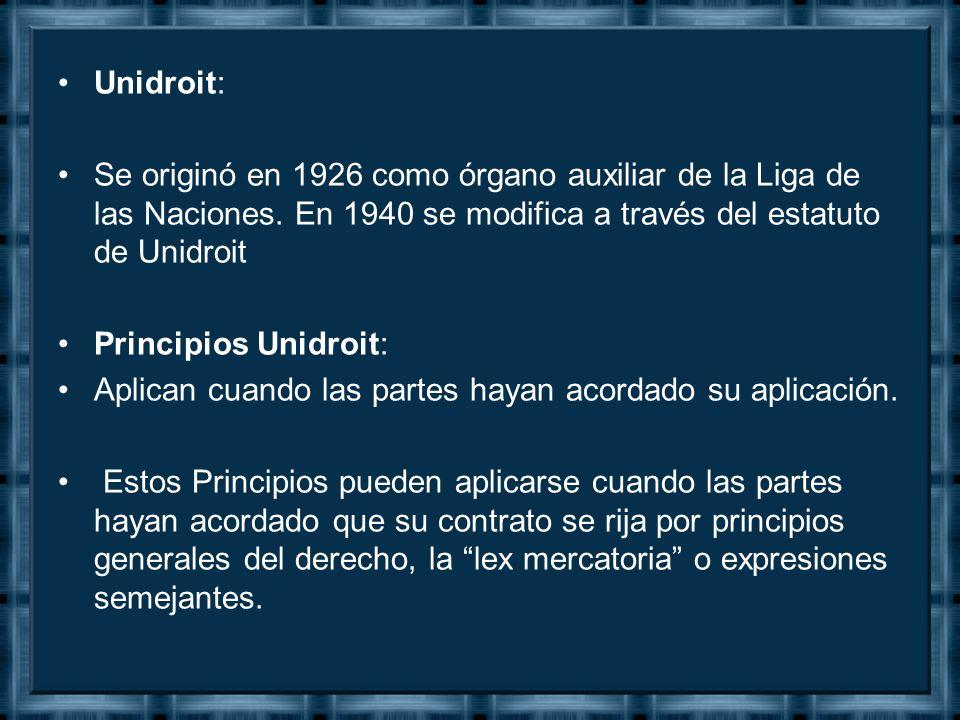Unidroit: Se originó en 1926 como órgano auxiliar de la Liga de las Naciones. En 1940 se modifica a través del estatuto de Unidroit.