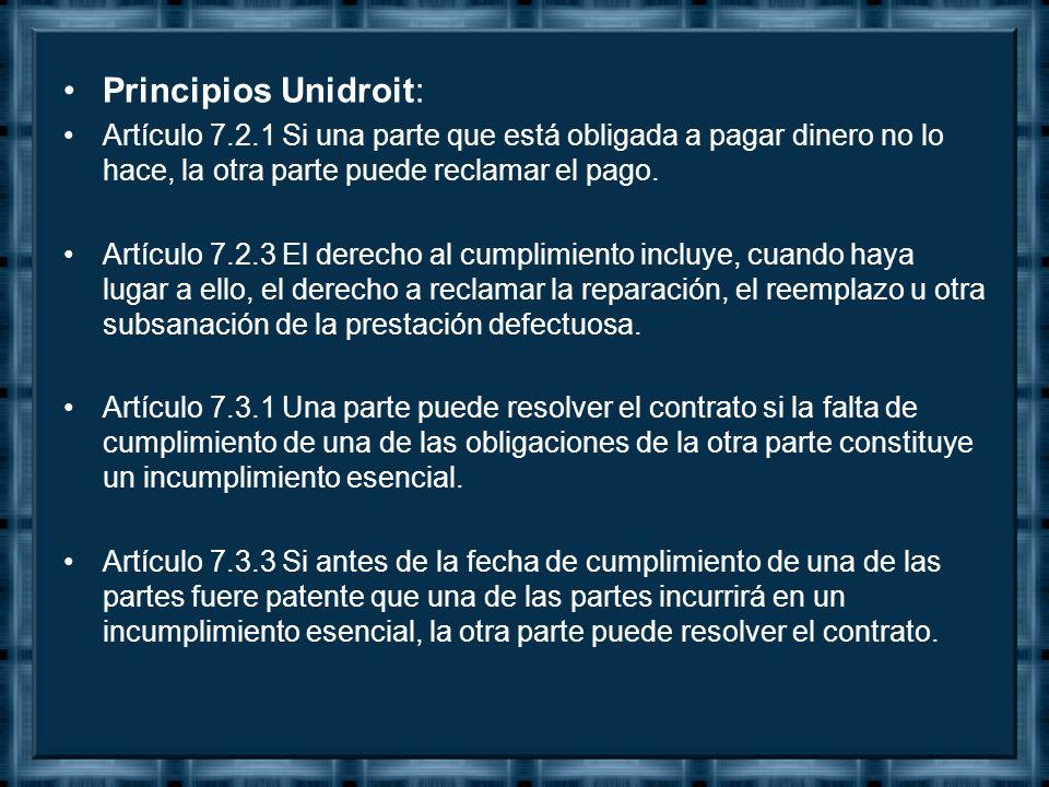 Principios Unidroit: Artículo 7.2.1 Si una parte que está obligada a pagar dinero no lo hace, la otra parte puede reclamar el pago.