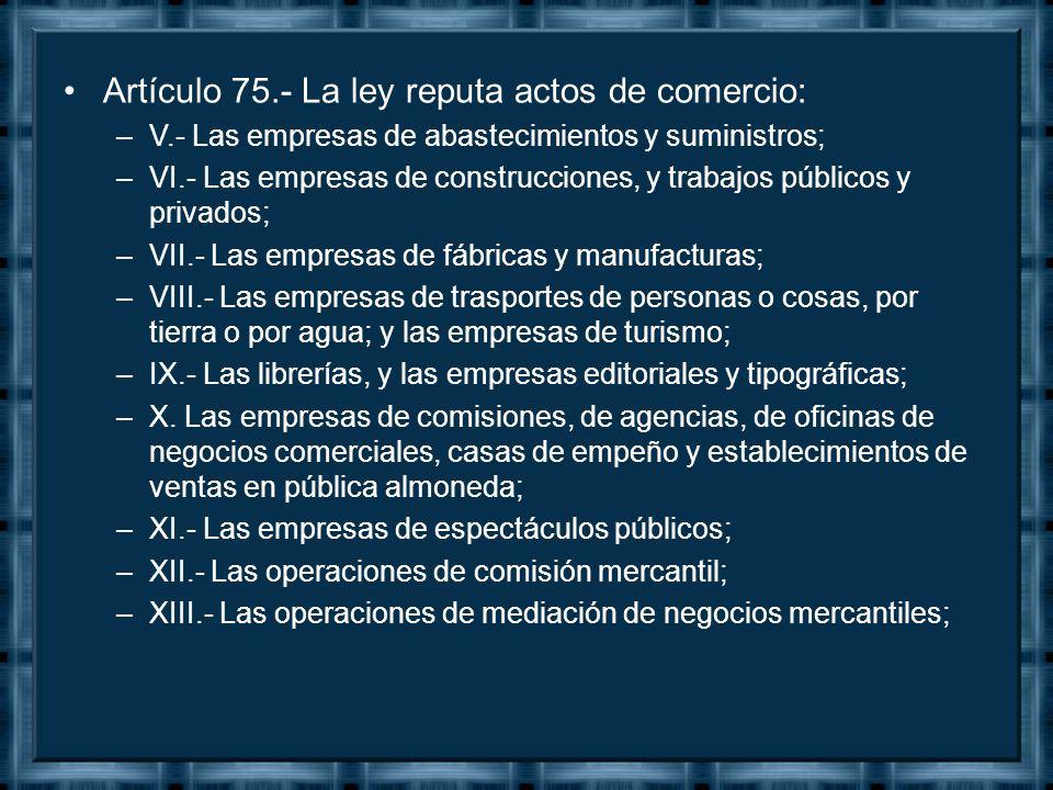 Artículo 75.- La ley reputa actos de comercio: