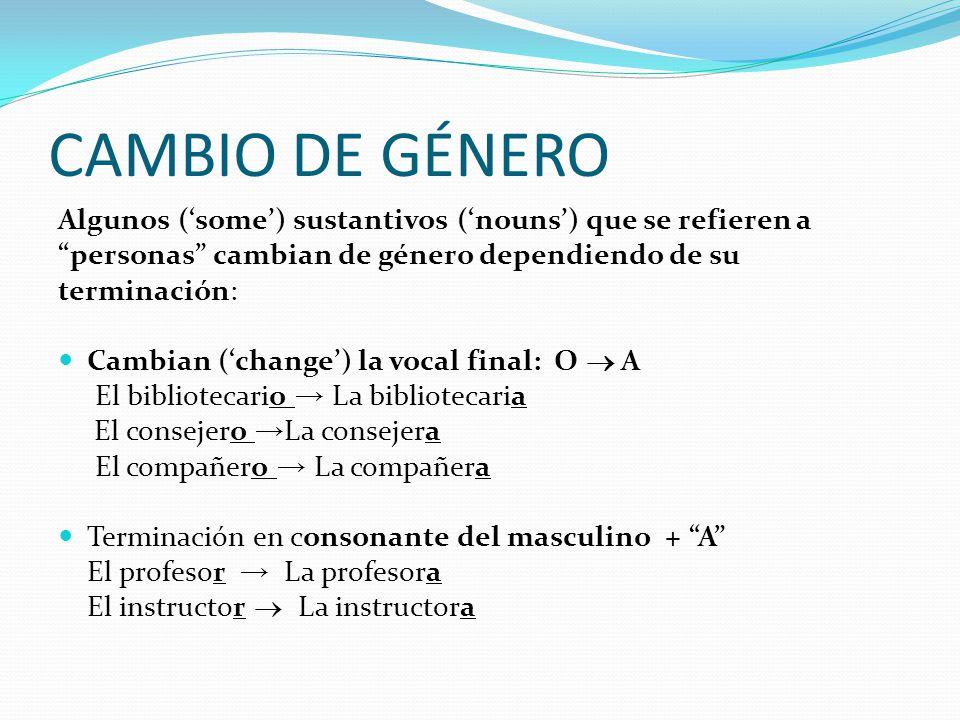 CAMBIO DE GÉNERO Algunos ('some') sustantivos ('nouns') que se refieren a. personas cambian de género dependiendo de su.