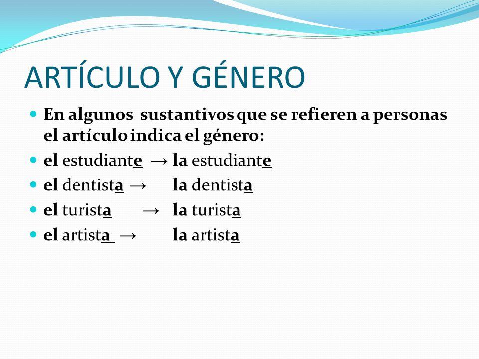 ARTÍCULO Y GÉNERO En algunos sustantivos que se refieren a personas el artículo indica el género: el estudiante → la estudiante.
