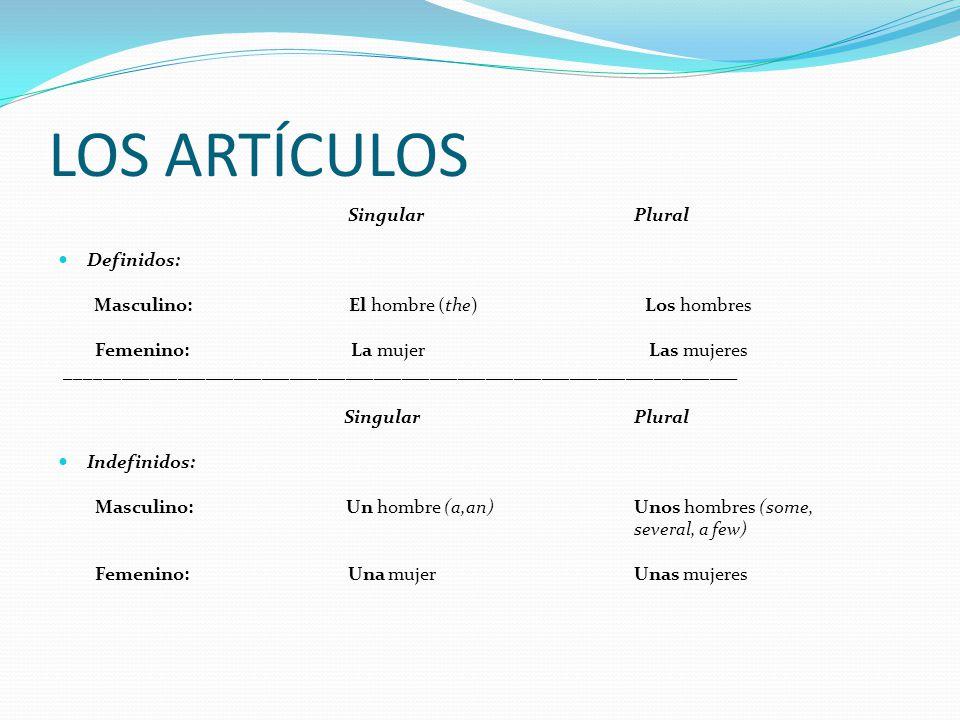 LOS ARTÍCULOS Singular Plural Definidos: