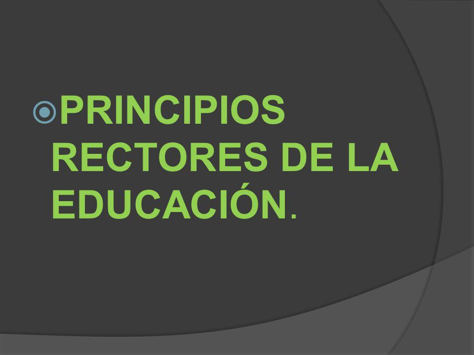 PRINCIPIOS RECTORES DE LA EDUCACIÓN.