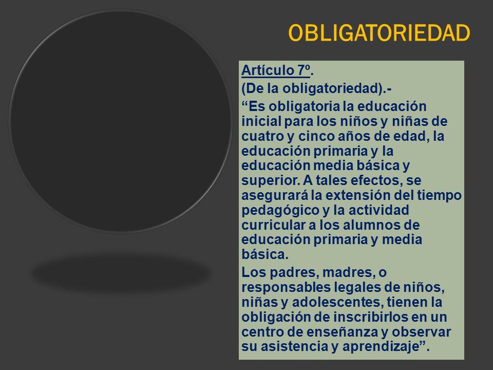 OBLIGATORIEDAD Artículo 7º. (De la obligatoriedad).-