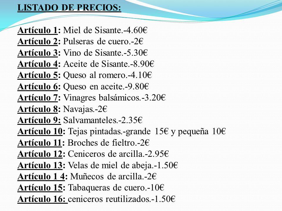 LISTADO DE PRECIOS: Artículo 1: Miel de Sisante.-4.60€ Artículo 2: Pulseras de cuero.-2€ Artículo 3: Vino de Sisante.-5.30€