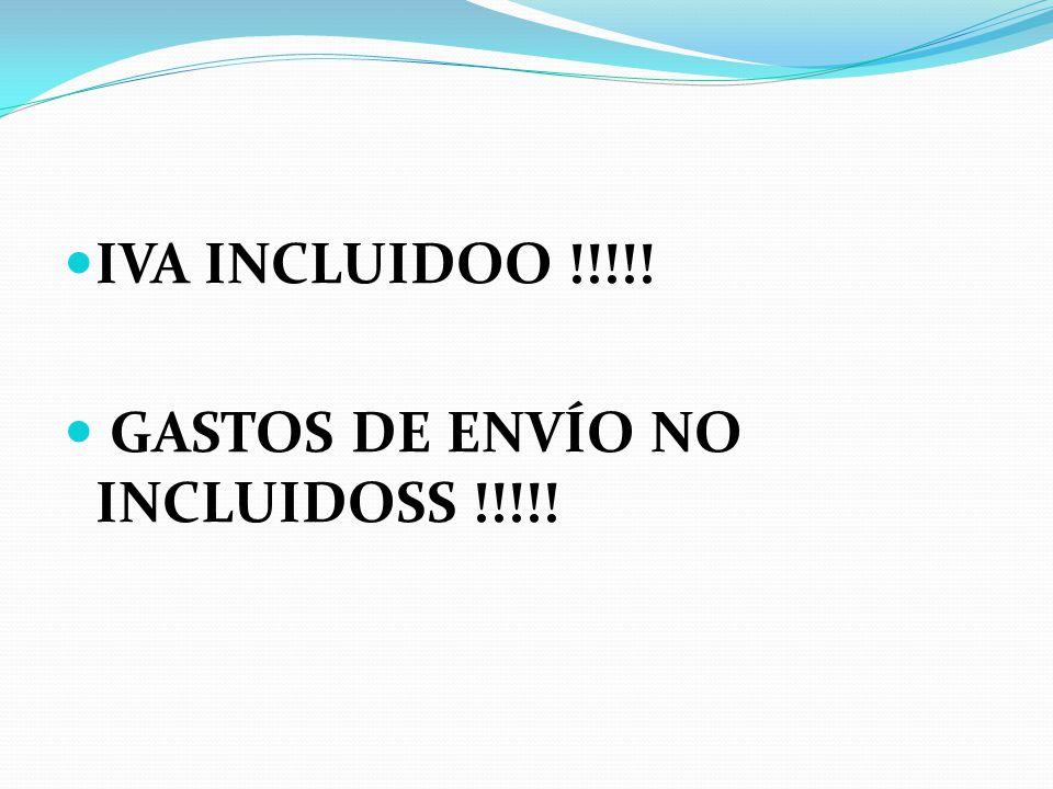 IVA INCLUIDOO !!!!! GASTOS DE ENVÍO NO INCLUIDOSS !!!!!