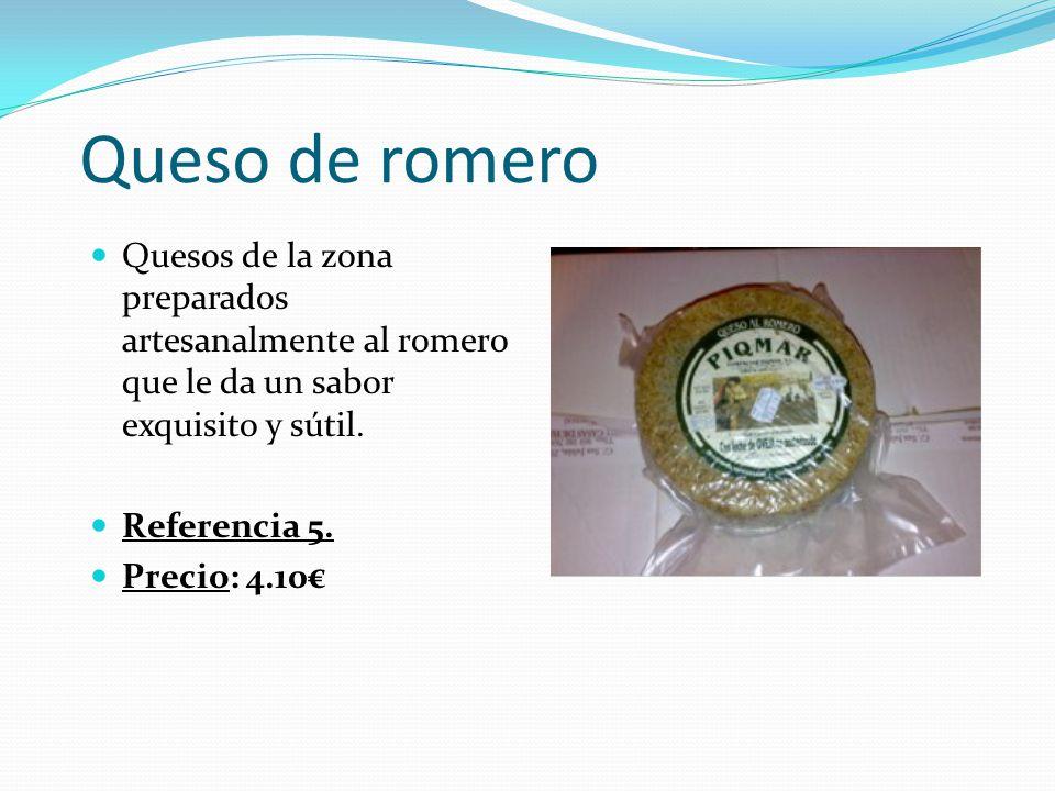 Queso de romero Quesos de la zona preparados artesanalmente al romero que le da un sabor exquisito y sútil.
