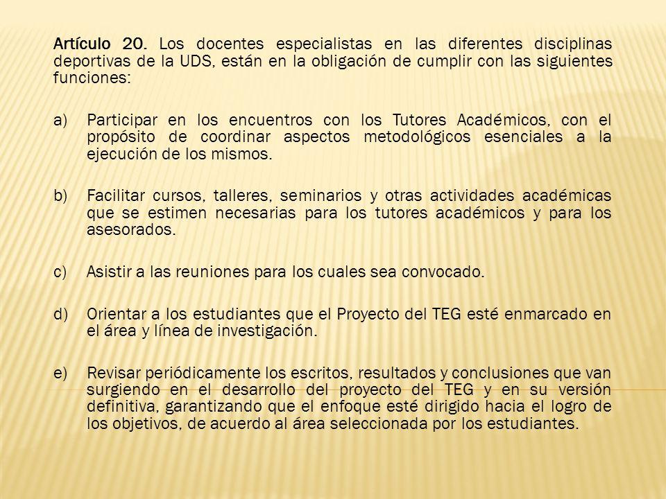 Artículo 20. Los docentes especialistas en las diferentes disciplinas deportivas de la UDS, están en la obligación de cumplir con las siguientes funciones: