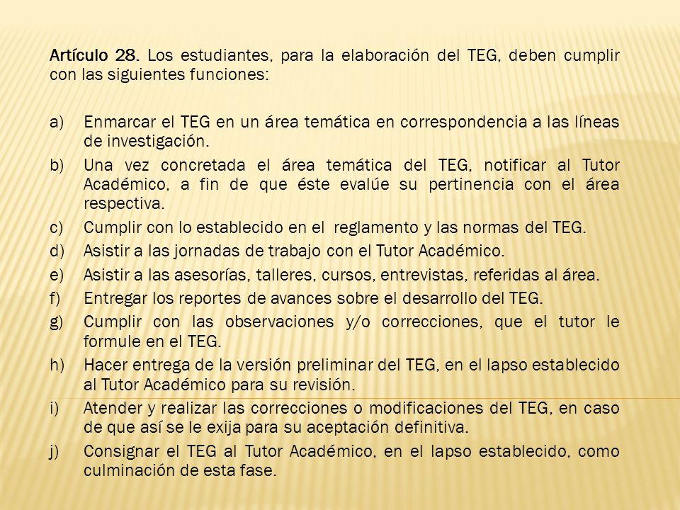 Artículo 28. Los estudiantes, para la elaboración del TEG, deben cumplir con las siguientes funciones: