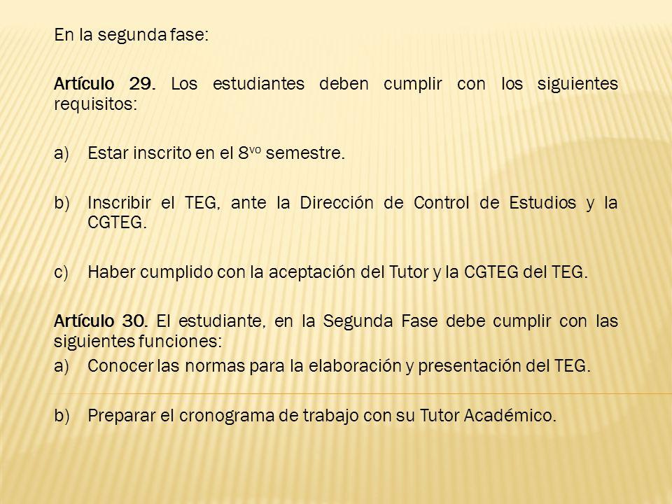 En la segunda fase: Artículo 29. Los estudiantes deben cumplir con los siguientes requisitos: Estar inscrito en el 8vo semestre.