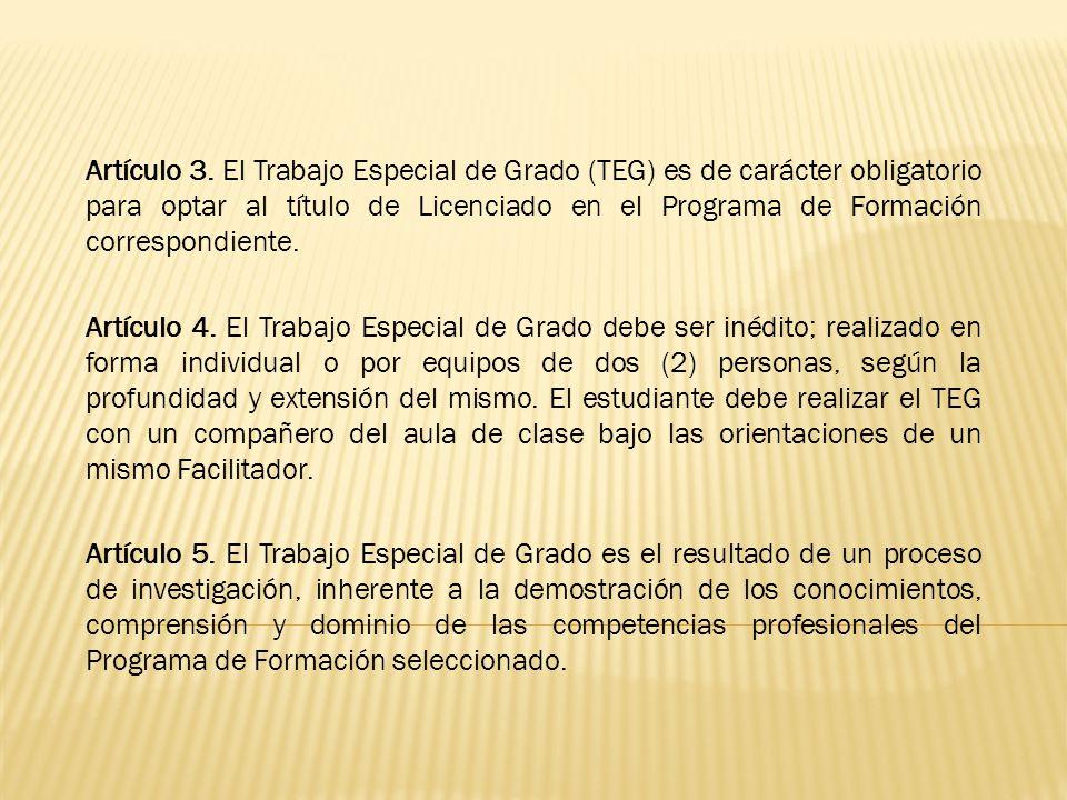 Artículo 3. El Trabajo Especial de Grado (TEG) es de carácter obligatorio para optar al título de Licenciado en el Programa de Formación correspondiente.