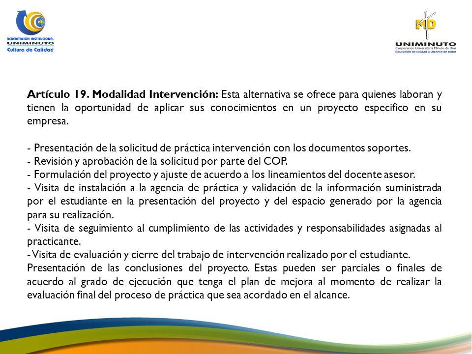Artículo 19. Modalidad Intervención: Esta alternativa se ofrece para quienes laboran y tienen la oportunidad de aplicar sus conocimientos en un proyecto especifico en su empresa.