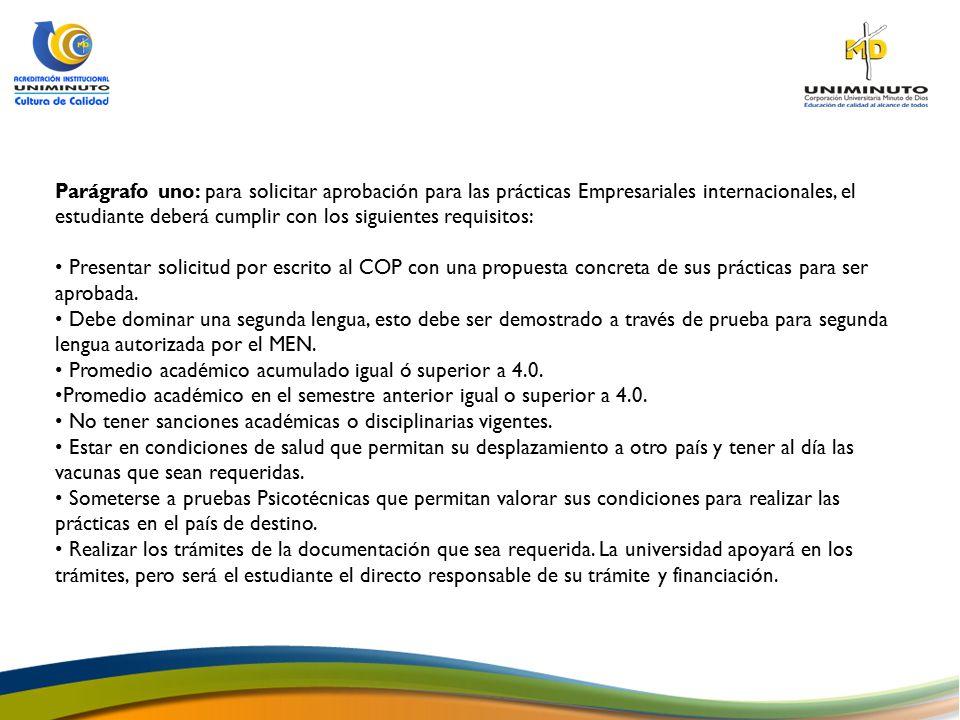 Parágrafo uno: para solicitar aprobación para las prácticas Empresariales internacionales, el estudiante deberá cumplir con los siguientes requisitos: