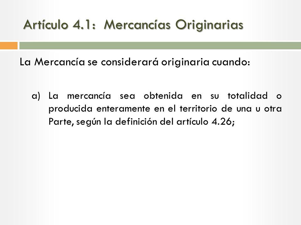 Artículo 4.1: Mercancías Originarias