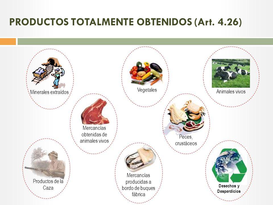 PRODUCTOS TOTALMENTE OBTENIDOS (Art. 4.26)