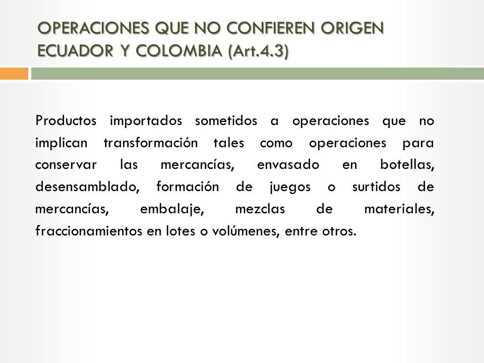 OPERACIONES QUE NO CONFIEREN ORIGEN ECUADOR Y COLOMBIA (Art.4.3)