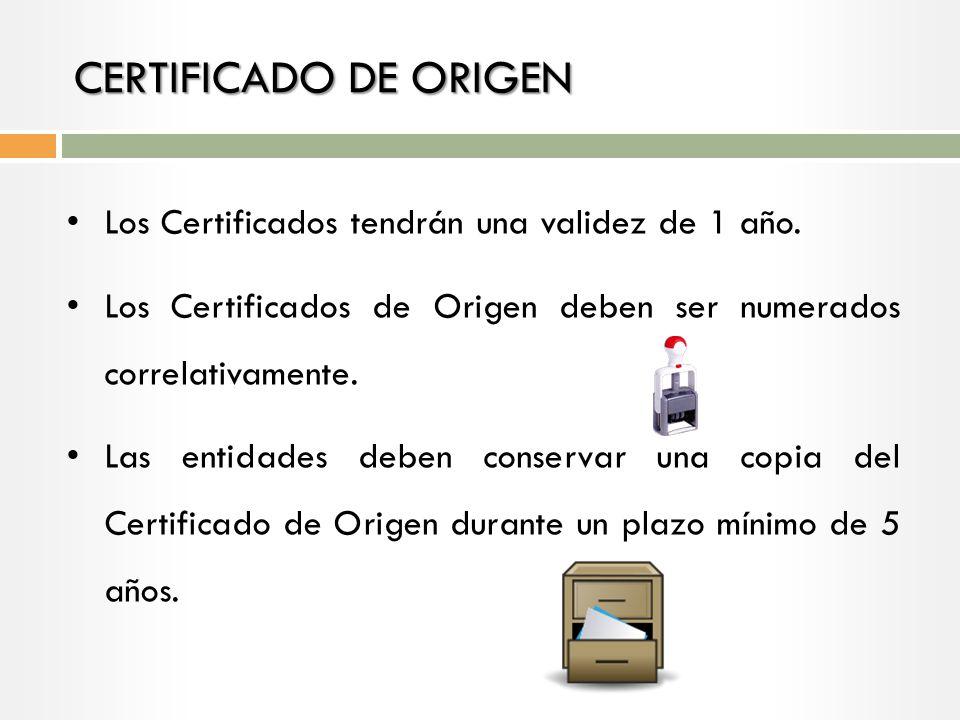 CERTIFICADO DE ORIGEN Los Certificados tendrán una validez de 1 año.