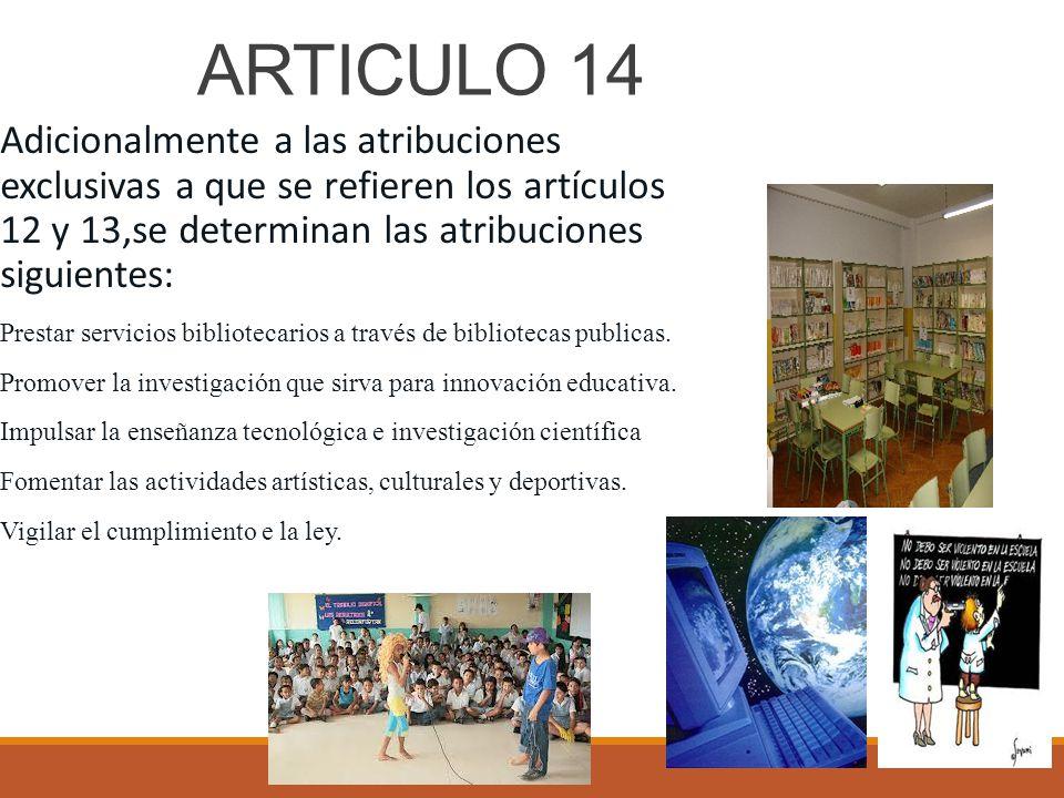 ARTICULO 14 Adicionalmente a las atribuciones exclusivas a que se refieren los artículos 12 y 13,se determinan las atribuciones siguientes: