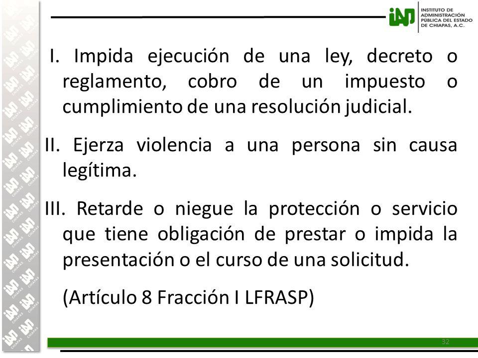I. Impida ejecución de una ley, decreto o reglamento, cobro de un impuesto o cumplimiento de una resolución judicial.