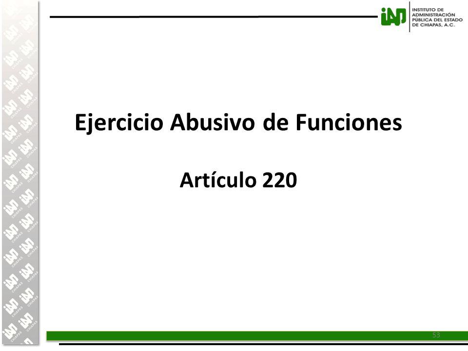 Ejercicio Abusivo de Funciones Artículo 220
