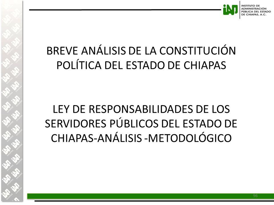BREVE ANÁLISIS DE LA CONSTITUCIÓN POLÍTICA DEL ESTADO DE CHIAPAS LEY DE RESPONSABILIDADES DE LOS SERVIDORES PÚBLICOS DEL ESTADO DE CHIAPAS-ANÁLISIS -METODOLÓGICO