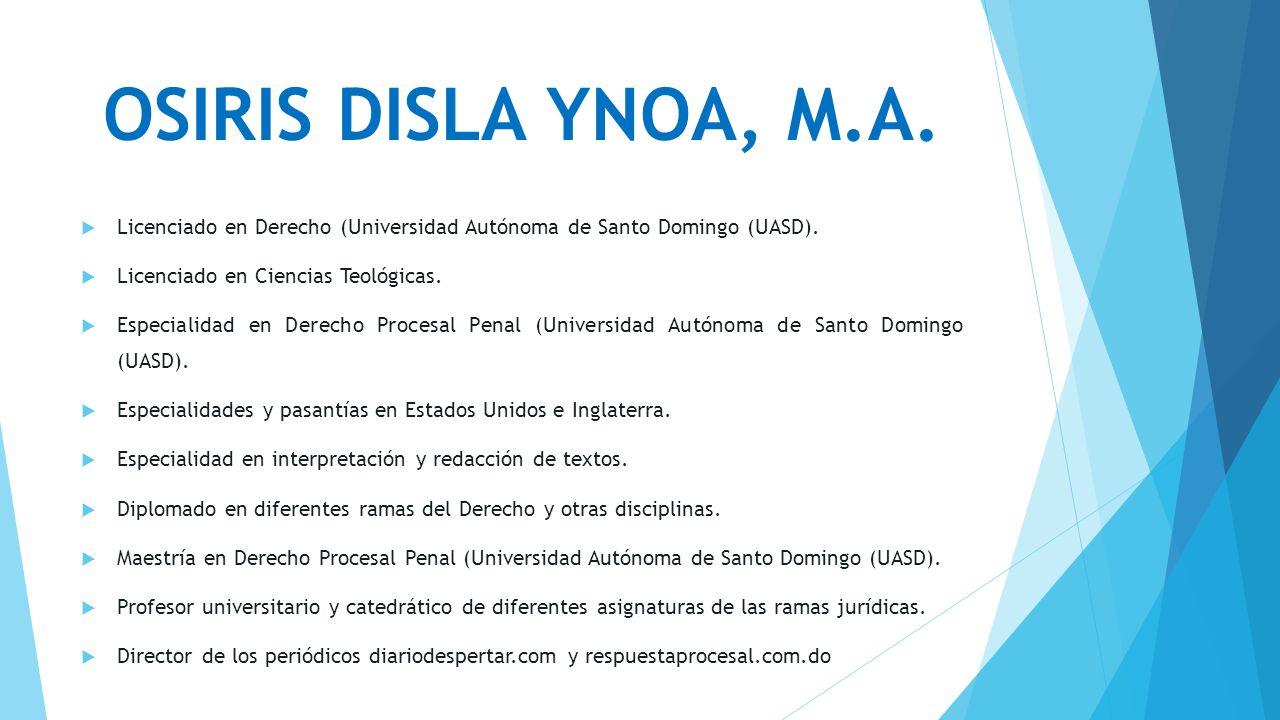 OSIRIS DISLA YNOA, M.A. Licenciado en Derecho (Universidad Autónoma de Santo Domingo (UASD). Licenciado en Ciencias Teológicas.